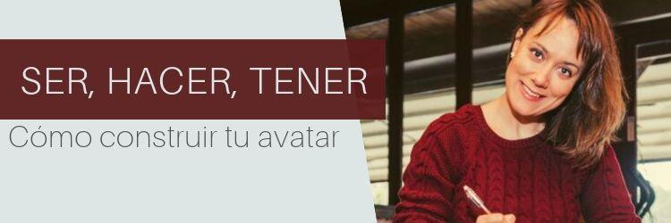 Ser,Hacer,Tener. Cómo construir tu avatar